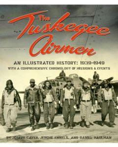 The Tuskegee Airmen An Illustrated History 1939-49