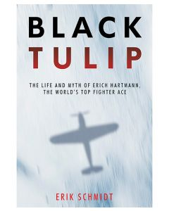 Black Tulip: The Life and Myth of Erich Hartmann
