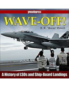 Wave-Off A History of LSOs and Ship-Board Landings