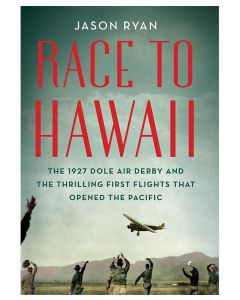 Race to Hawaii: The 1927 Dole Air Derby