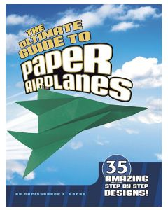 The Ultimate Guide to Paper Airplanes 35 Amazing