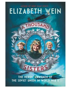 A Thousand Sisters The Heroic Airwomen of the Sovi