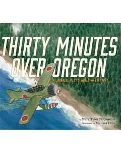 Thirty Minutes Over Oregon: Japanese WWII Story