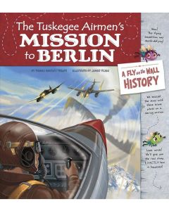 The Tuskegee Airmen's Mission to Berlin