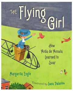 The Flying Girl How Aida de Acosta Learned to Soar