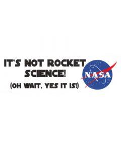 It's Not Rocket Science! Bumper Sticker